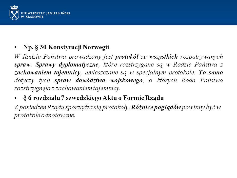 Np. § 30 Konstytucji Norwegii W Radzie Państwa prowadzony jest protokół ze wszystkich rozpatrywanych spraw. Sprawy dyplomatyczne, które rozstrzygane s