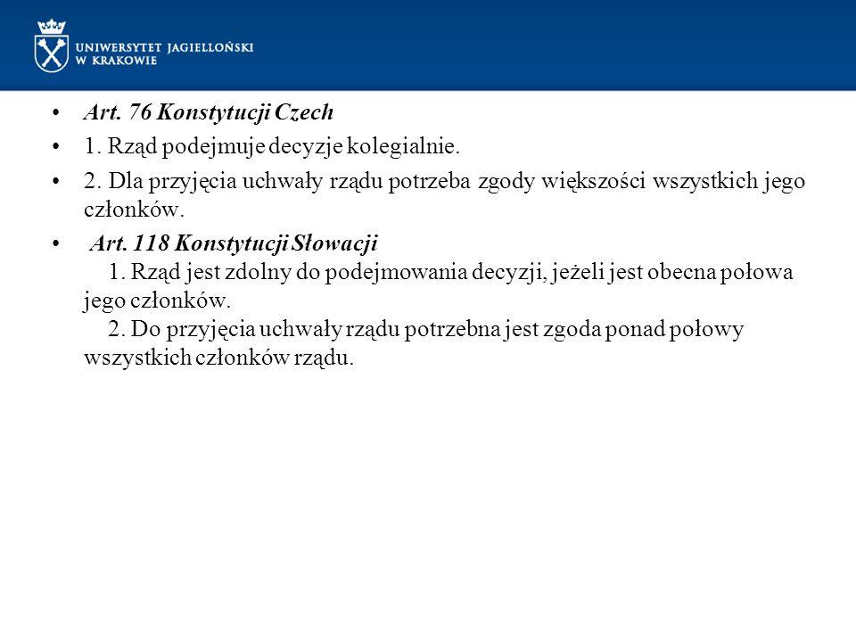 Art. 76 Konstytucji Czech 1. Rząd podejmuje decyzje kolegialnie. 2. Dla przyjęcia uchwały rządu potrzeba zgody większości wszystkich jego członków. Ar