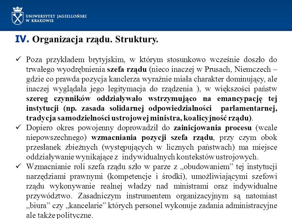 IV. Organizacja rządu. Struktury. Poza przykładem brytyjskim, w którym stosunkowo wcześnie doszło do trwałego wyodrębnienia szefa rządu (nieco inaczej