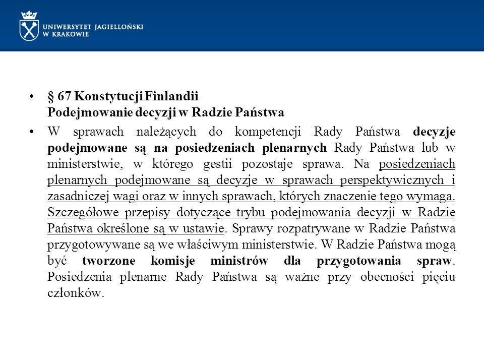 § 67 Konstytucji Finlandii Podejmowanie decyzji w Radzie Państwa W sprawach należących do kompetencji Rady Państwa decyzje podejmowane są na posiedzen