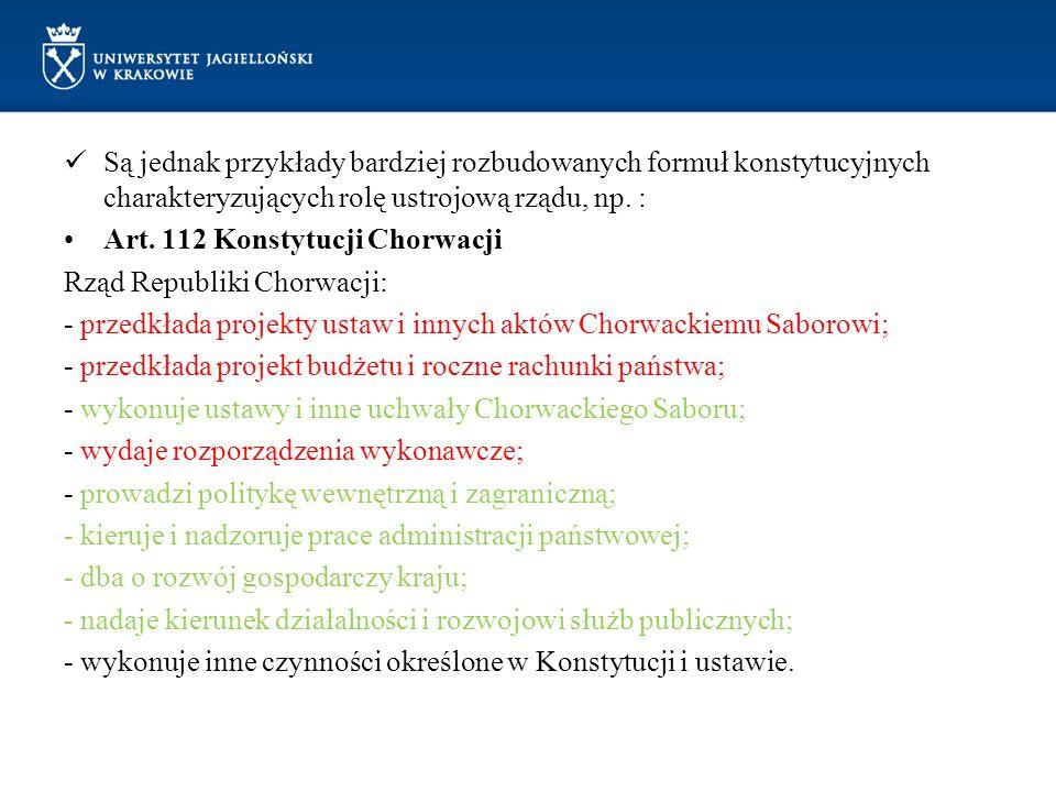Są jednak przykłady bardziej rozbudowanych formuł konstytucyjnych charakteryzujących rolę ustrojową rządu, np. : Art. 112 Konstytucji Chorwacji Rząd R