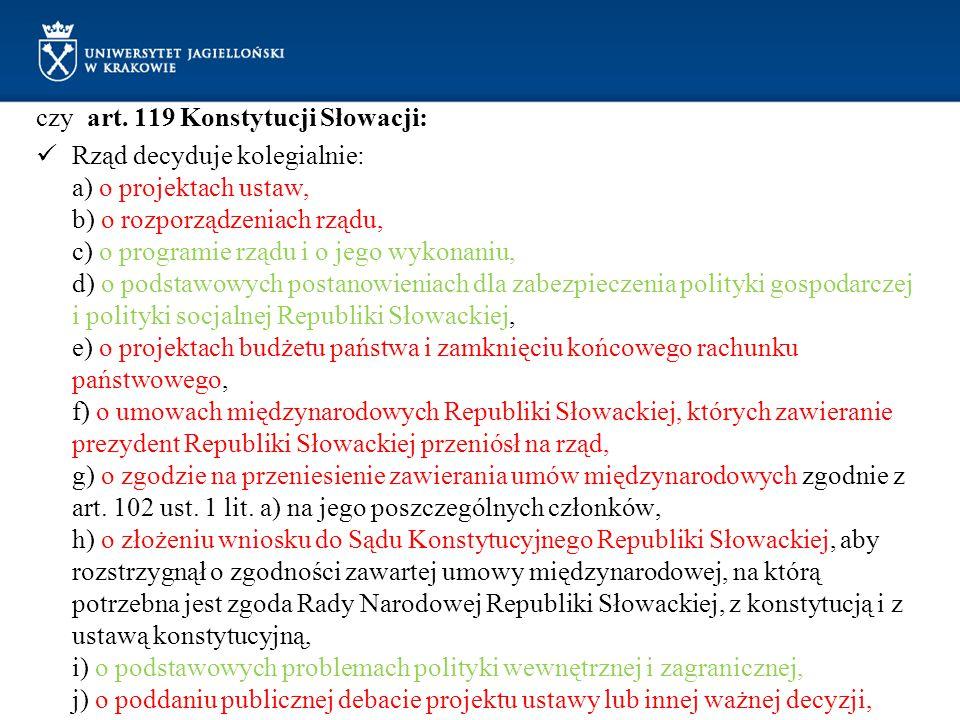 czy art. 119 Konstytucji Słowacji: Rząd decyduje kolegialnie: a) o projektach ustaw, b) o rozporządzeniach rządu, c) o programie rządu i o jego wykona
