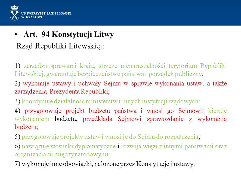 Art. 94 Konstytucji Litwy Rząd Republiki Litewskiej: 1) zarządza sprawami kraju, strzeże nienaruszalności terytorium Republiki Litewskiej, gwarantuje
