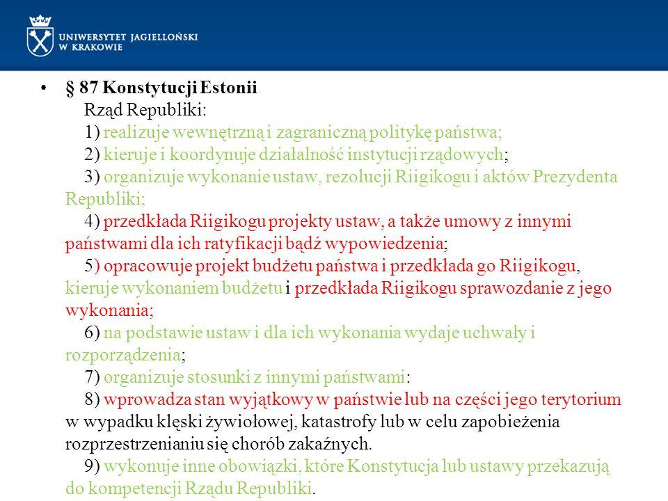 § 87 Konstytucji Estonii Rząd Republiki: 1) realizuje wewnętrzną i zagraniczną politykę państwa; 2) kieruje i koordynuje działalność instytucji rządow
