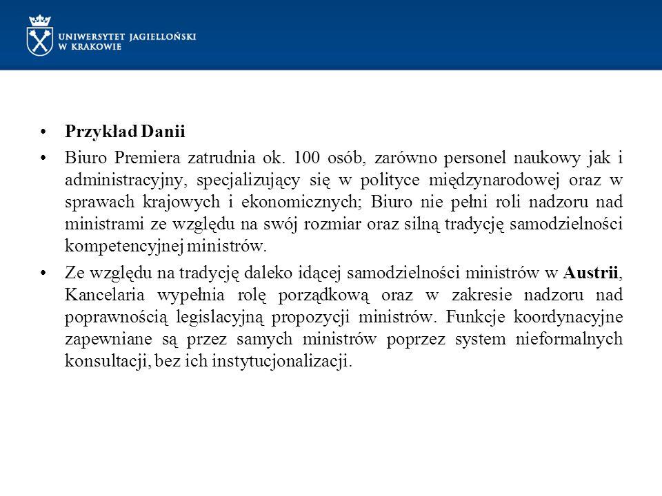 Przykład Danii Biuro Premiera zatrudnia ok. 100 osób, zarówno personel naukowy jak i administracyjny, specjalizujący się w polityce międzynarodowej or
