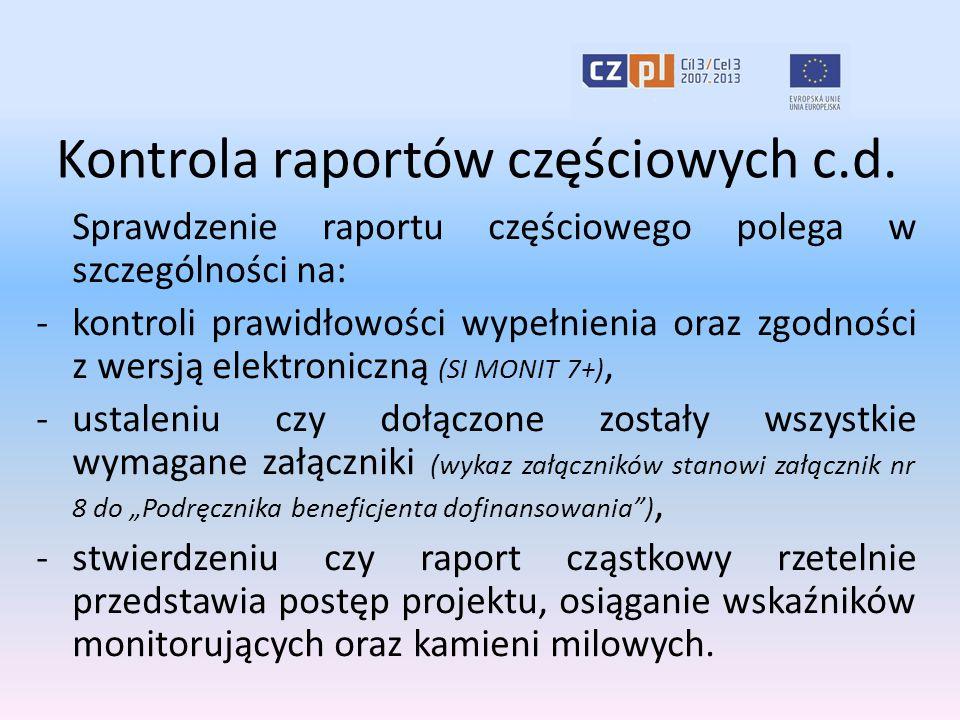 Kontrola raportów częściowych c.d. Sprawdzenie raportu częściowego polega w szczególności na: -kontroli prawidłowości wypełnienia oraz zgodności z wer