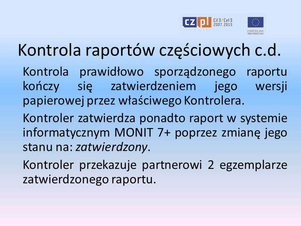 Kontrola raportów częściowych c.d. Kontrola prawidłowo sporządzonego raportu kończy się zatwierdzeniem jego wersji papierowej przez właściwego Kontrol