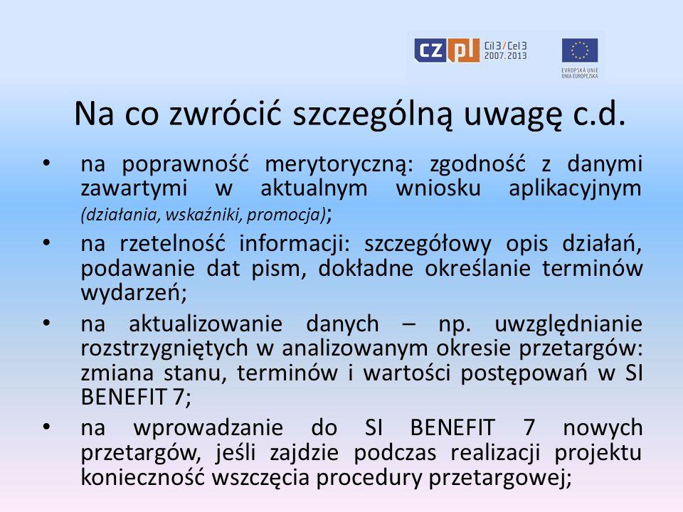 Na co zwrócić szczególną uwagę c.d. na poprawność merytoryczną: zgodność z danymi zawartymi w aktualnym wniosku aplikacyjnym (działania, wskaźniki, pr