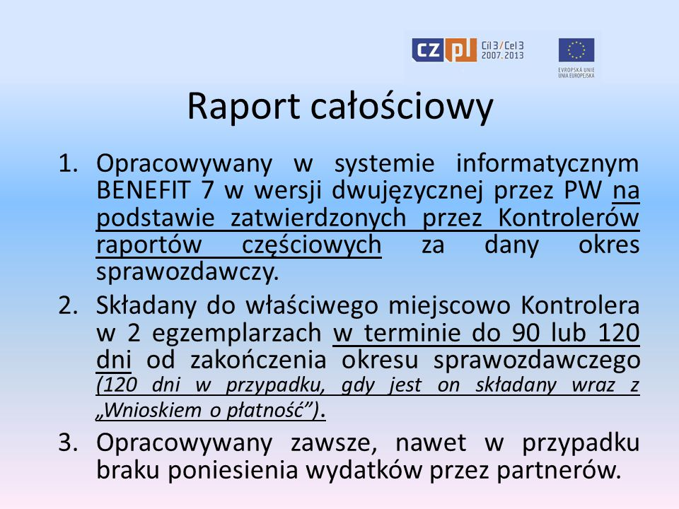 Raport całościowy 1.Opracowywany w systemie informatycznym BENEFIT 7 w wersji dwujęzycznej przez PW na podstawie zatwierdzonych przez Kontrolerów rapo