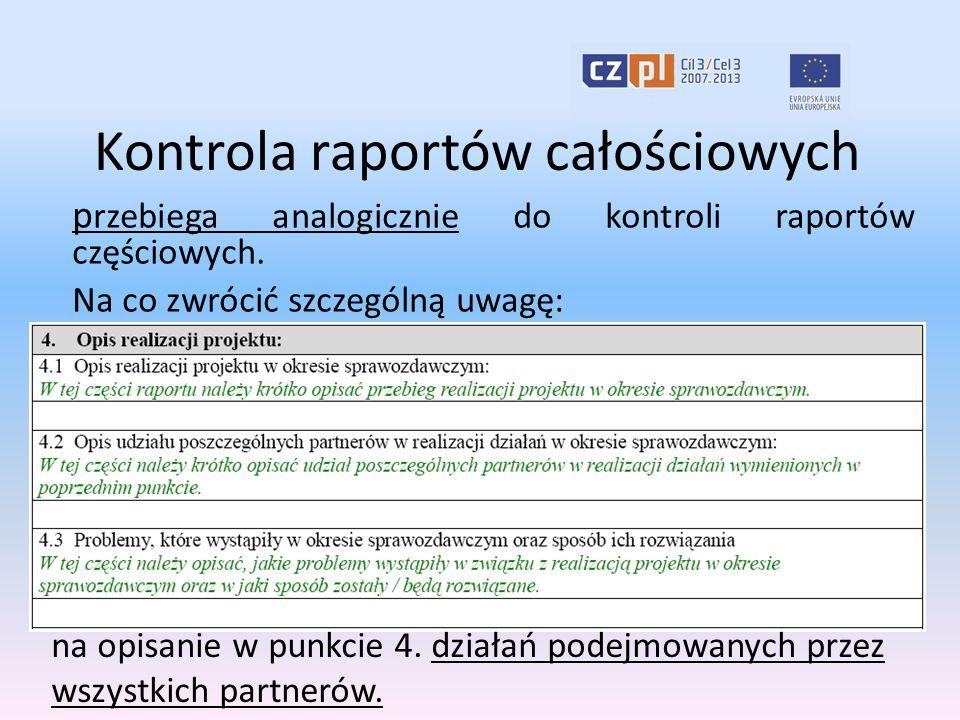 Kontrola raportów całościowych p rzebiega analogicznie do kontroli raportów częściowych. Na co zwrócić szczególną uwagę: na opisanie w punkcie 4. dzia