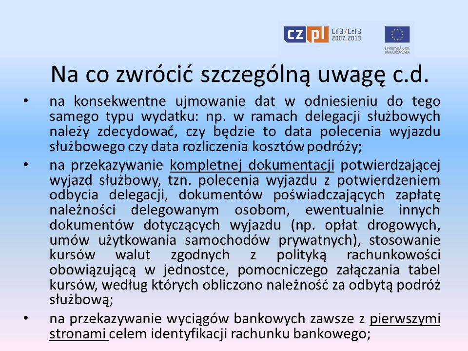 Na co zwrócić szczególną uwagę c.d. na konsekwentne ujmowanie dat w odniesieniu do tego samego typu wydatku: np. w ramach delegacji służbowych należy