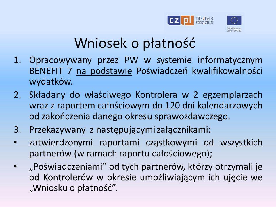 Wniosek o płatność 1.Opracowywany przez PW w systemie informatycznym BENEFIT 7 na podstawie Poświadczeń kwalifikowalności wydatków. 2.Składany do właś