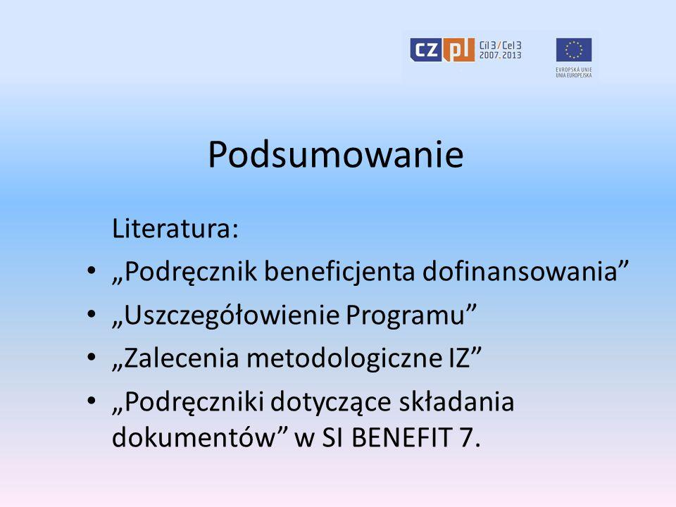 """Podsumowanie Literatura: """"Podręcznik beneficjenta dofinansowania """"Uszczegółowienie Programu """"Zalecenia metodologiczne IZ """"Podręczniki dotyczące składania dokumentów w SI BENEFIT 7."""