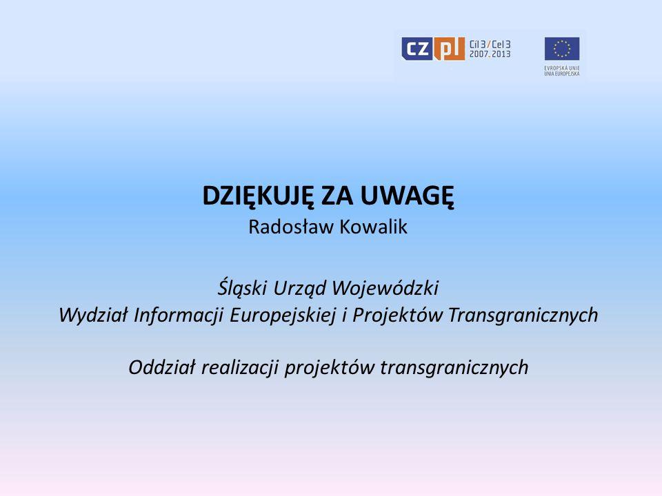 DZIĘKUJĘ ZA UWAGĘ Radosław Kowalik Śląski Urząd Wojewódzki Wydział Informacji Europejskiej i Projektów Transgranicznych Oddział realizacji projektów t