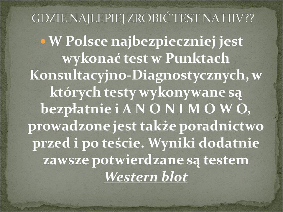W Polsce najbezpieczniej jest wykonać test w Punktach Konsultacyjno-Diagnostycznych, w których testy wykonywane są bezpłatnie i A N O N I M O W O, prowadzone jest także poradnictwo przed i po teście.