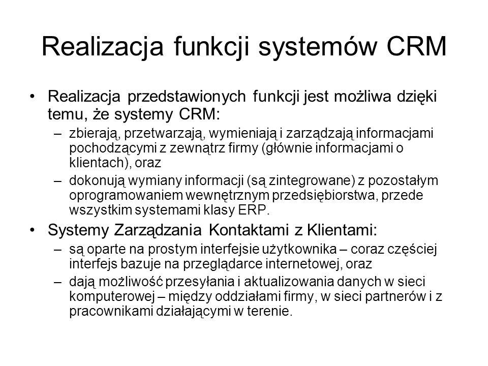 Realizacja funkcji systemów CRM Realizacja przedstawionych funkcji jest możliwa dzięki temu, że systemy CRM: –zbierają, przetwarzają, wymieniają i zar