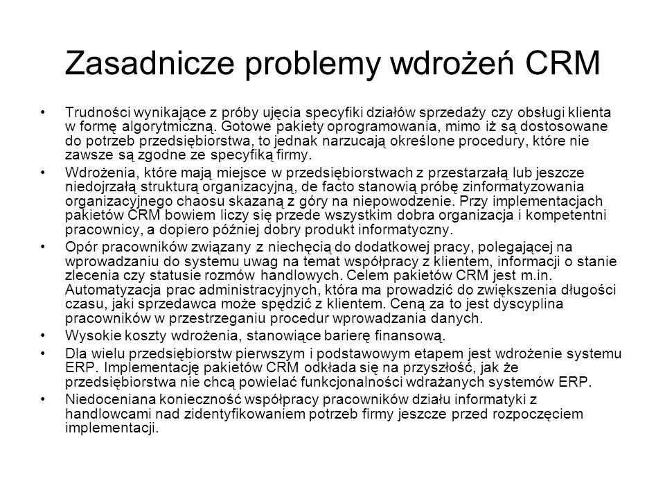Zasadnicze problemy wdrożeń CRM Trudności wynikające z próby ujęcia specyfiki działów sprzedaży czy obsługi klienta w formę algorytmiczną. Gotowe paki