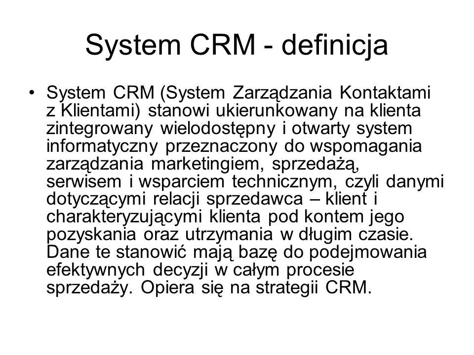 System CRM - definicja System CRM (System Zarządzania Kontaktami z Klientami) stanowi ukierunkowany na klienta zintegrowany wielodostępny i otwarty sy