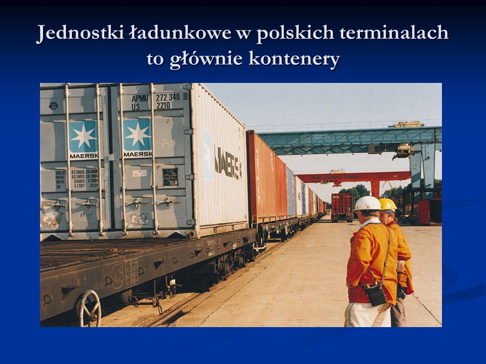 Jednostki ładunkowe w polskich terminalach to głównie kontenery
