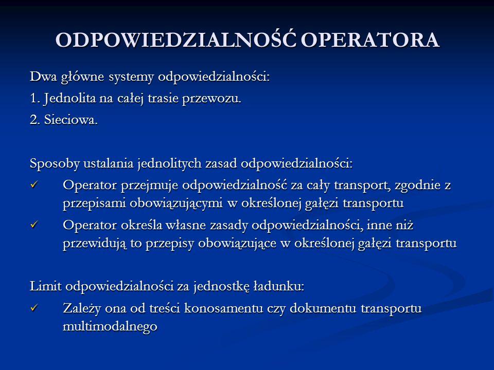 ODPOWIEDZIALNOŚĆ OPERATORA Dwa główne systemy odpowiedzialności: 1. Jednolita na całej trasie przewozu. 2. Sieciowa. Sposoby ustalania jednolitych zas