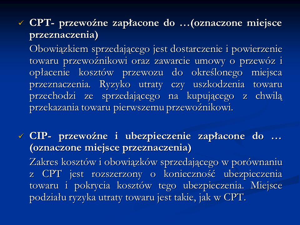 CPT- przewoźne zapłacone do …(oznaczone miejsce przeznaczenia) CPT- przewoźne zapłacone do …(oznaczone miejsce przeznaczenia) Obowiązkiem sprzedająceg