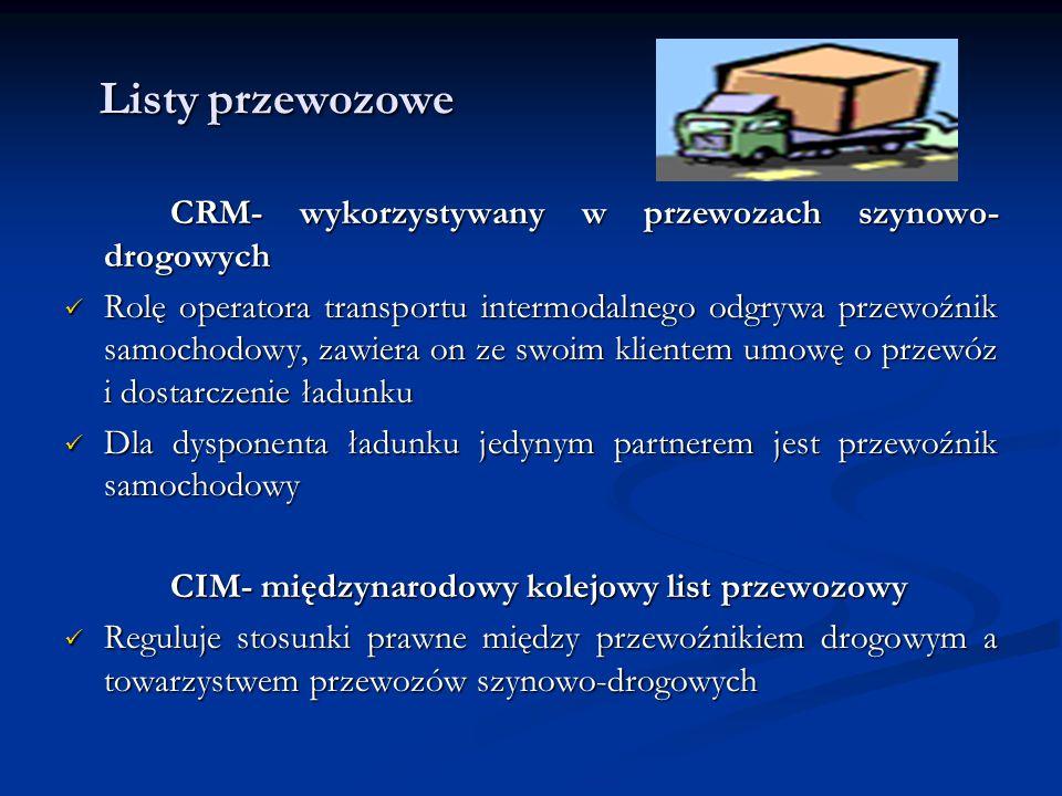 Listy przewozowe Listy przewozowe CRM- wykorzystywany w przewozach szynowo- drogowych Rolę operatora transportu intermodalnego odgrywa przewoźnik samo