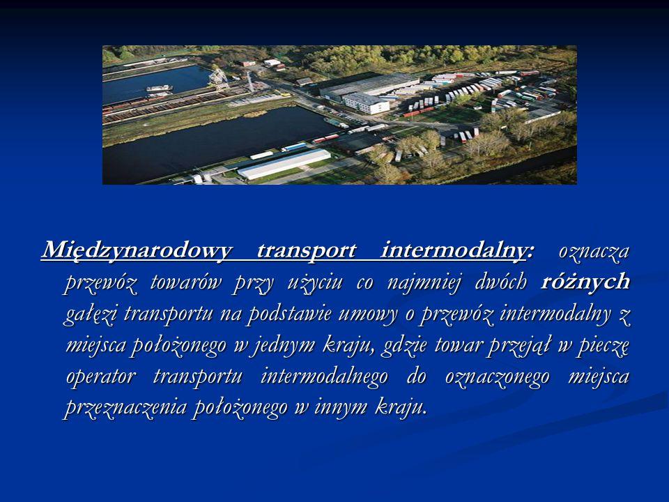 Międzynarodowy transport intermodalny: oznacza przewóz towarów przy użyciu co najmniej dwóch różnych gałęzi transportu na podstawie umowy o przewóz in