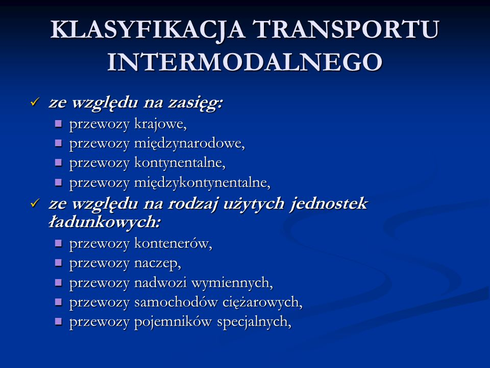 ze względu na charakter użytych środków transportowych: ze względu na charakter użytych środków transportowych: przewozy szynowo-drogowe, przewozy szynowo-drogowe, przewozy drogowo-morskie, przewozy drogowo-morskie, przewozy drogowo-lotnicze, przewozy drogowo-lotnicze, przewozy szynowo-drogowo-morskie, przewozy szynowo-drogowo-morskie, przewozy szynowo-drogowo-lotnicze, przewozy szynowo-drogowo-lotnicze, przewozy szynowo-drogowo-rzeczne, przewozy szynowo-drogowo-rzeczne, ze względu na charakter operatora: ze względu na charakter operatora: transport bezpośredni – operatorem jest przewoźnik główny, transport bezpośredni – operatorem jest przewoźnik główny, transport pośredni – operatorem jest przewoźnik pomocniczy, transport pośredni – operatorem jest przewoźnik pomocniczy,