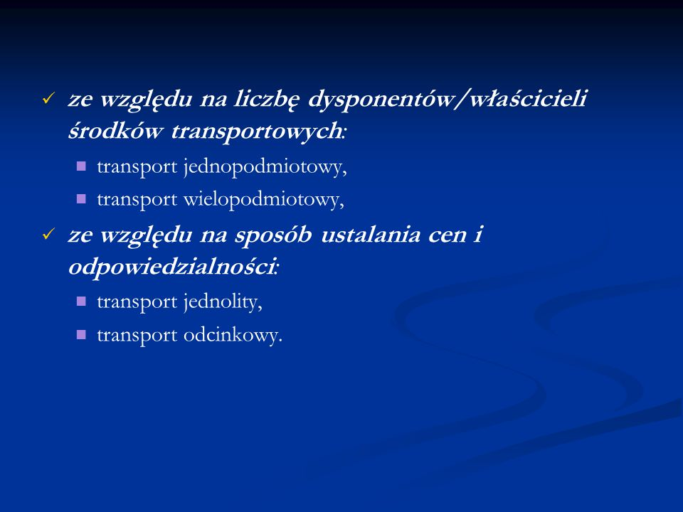 ze względu na liczbę dysponentów/właścicieli środków transportowych: transport jednopodmiotowy, transport wielopodmiotowy, ze względu na sposób ustala