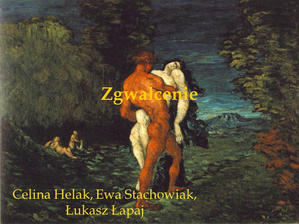 Zgwałcenie Celina Helak, Ewa Stachowiak, Łukasz Łapaj