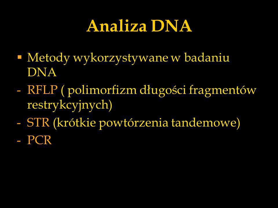 Analiza DNA  Metody wykorzystywane w badaniu DNA -RFLP ( polimorfizm długości fragmentów restrykcyjnych) -STR (krótkie powtórzenia tandemowe) -PCR
