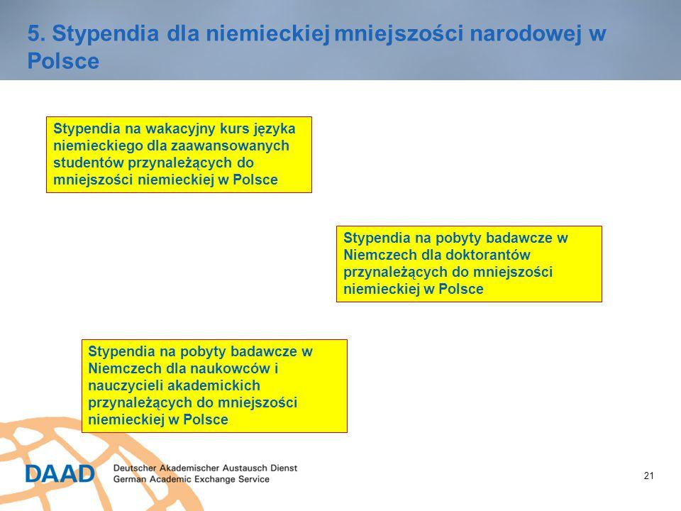 21 5. Stypendia dla niemieckiej mniejszości narodowej w Polsce Stypendia na wakacyjny kurs języka niemieckiego dla zaawansowanych studentów przynależą