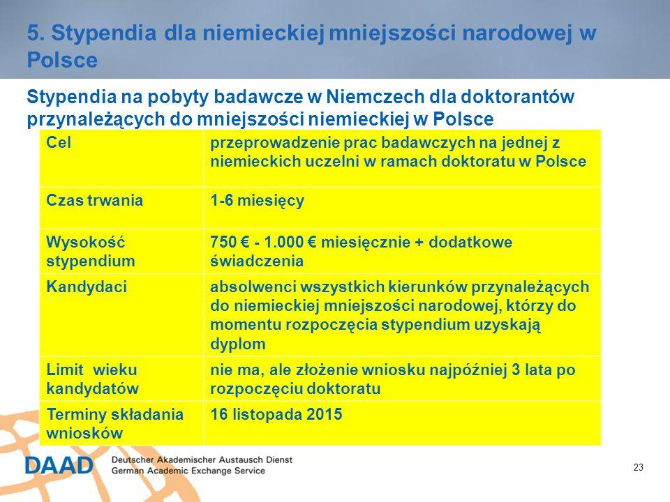 23 5. Stypendia dla niemieckiej mniejszości narodowej w Polsce Stypendia na pobyty badawcze w Niemczech dla doktorantów przynależących do mniejszości