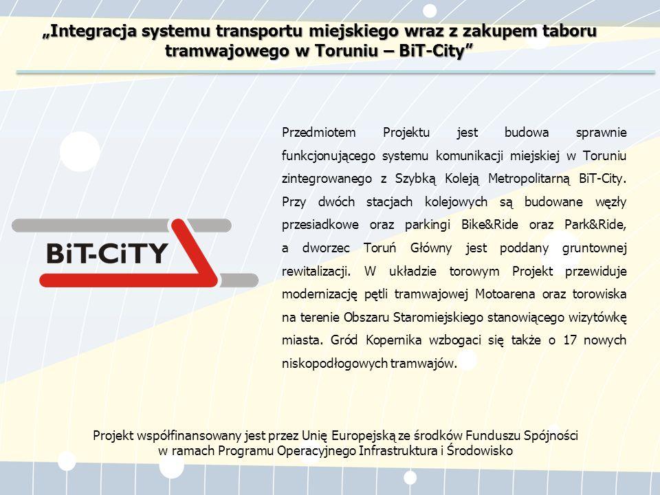 """Projekt współfinansowany przez Unię Europejską ze środków Funduszu Spójności w ramach Programu Infrastruktura i Środowisko """"Integracja systemu transportu miejskiego wraz z zakupem taboru tramwajowego w Toruniu – BiT-City"""