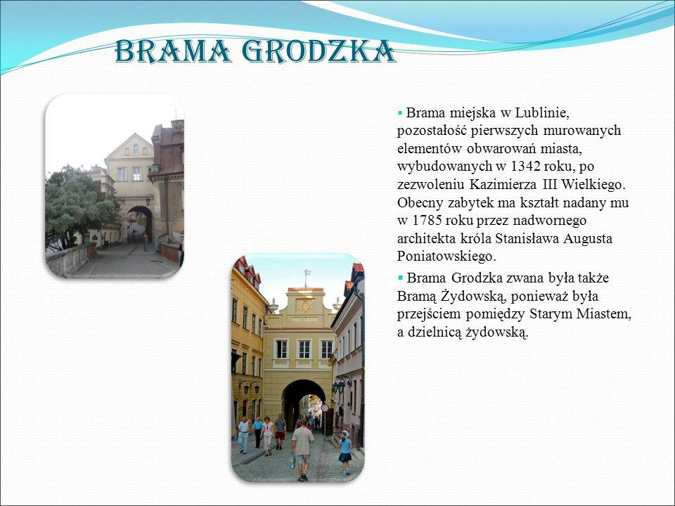 BRAMA GRODZKA  Brama miejska w Lublinie, pozostałość pierwszych murowanych elementów obwarowań miasta, wybudowanych w 1342 roku, po zezwoleniu Kazimierza III Wielkiego.