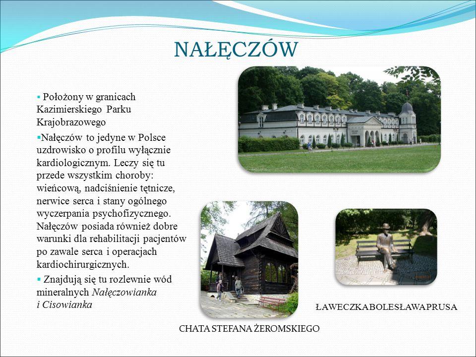NAŁĘCZÓW  Położony w granicach Kazimierskiego Parku Krajobrazowego  Nałęczów to jedyne w Polsce uzdrowisko o profilu wyłącznie kardiologicznym. Lecz