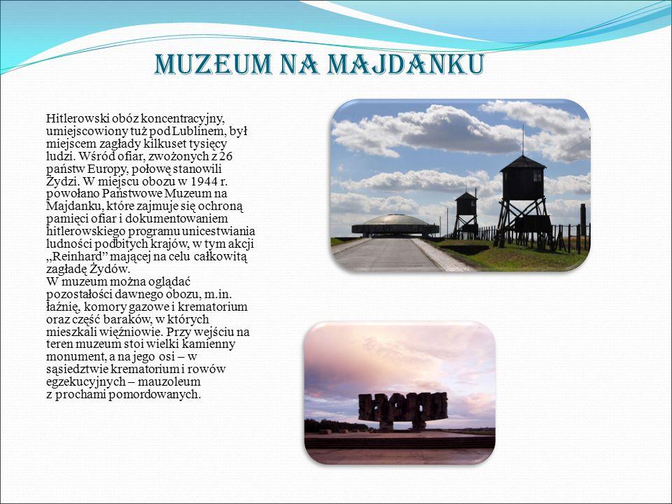 MUZEUM NA MAJDANKU Hitlerowski obóz koncentracyjny, umiejscowiony tuż pod Lublinem, był miejscem zagłady kilkuset tysięcy ludzi. Wśród ofiar, zwożonyc