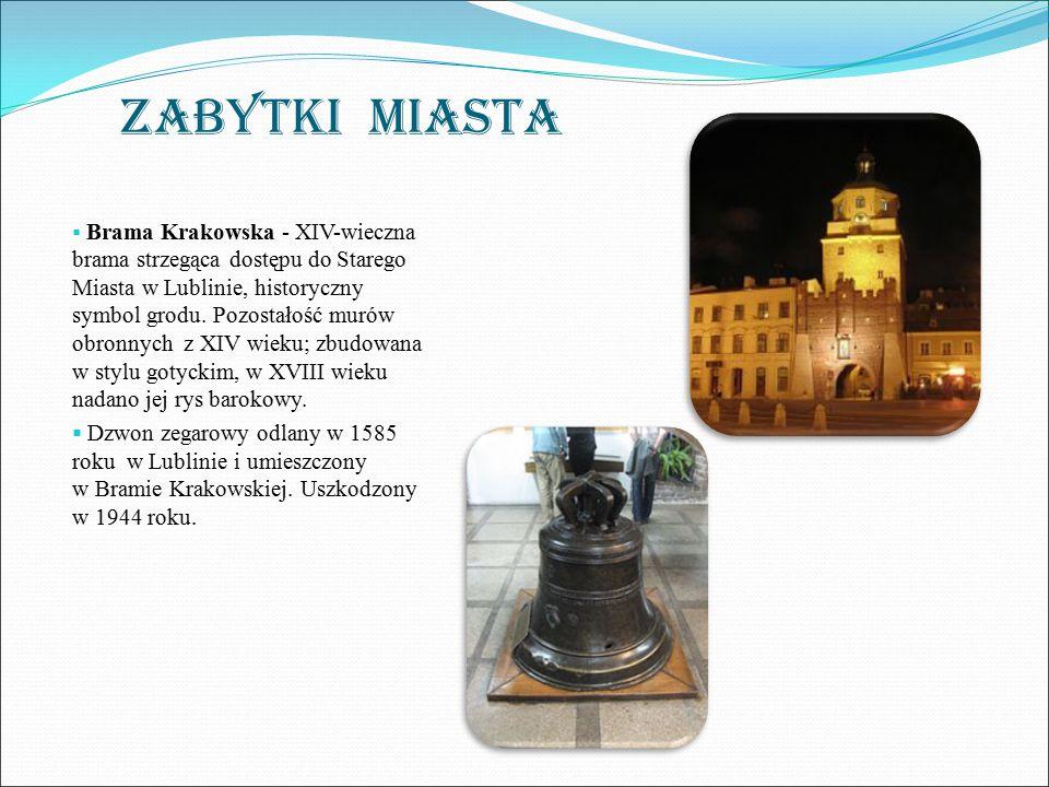 ZABYTKI MIASTA  Brama Krakowska - XIV-wieczna brama strzegąca dostępu do Starego Miasta w Lublinie, historyczny symbol grodu. Pozostałość murów obron