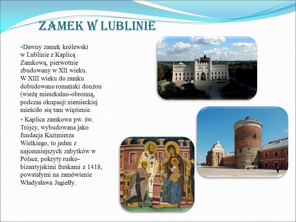 Zamek w Lublinie  Dawny zamek królewski w Lublinie z Kaplicą Zamkową, pierwotnie zbudowany w XII wieku. W XIII wieku do zamku dobudowano romański don