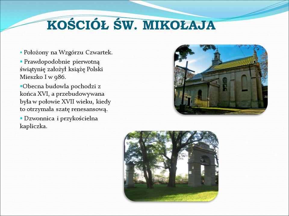 KOŚCIÓŁ ŚW. MIKOŁAJA  Położony na Wzgórzu Czwartek.  Prawdopodobnie pierwotną świątynię założył książę Polski Mieszko I w 986.  Obecna budowla poch