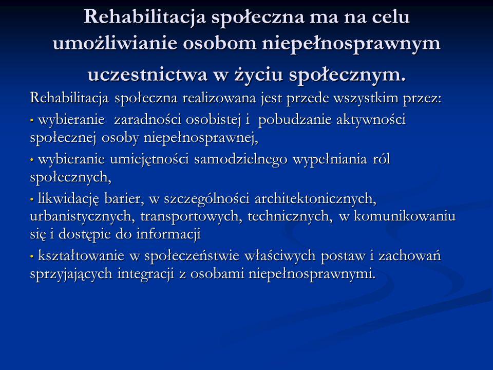 Rehabilitacja społeczna ma na celu umożliwianie osobom niepełnosprawnym uczestnictwa w życiu społecznym. Rehabilitacja społeczna realizowana jest prze