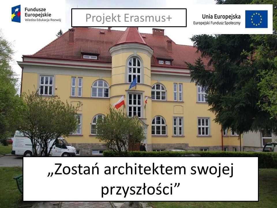 """""""Zostań architektem swojej przyszłości Projekt Erasmus+"""