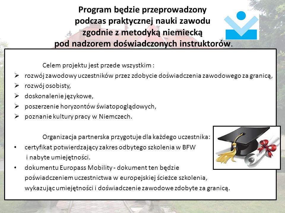 Program będzie przeprowadzony podczas praktycznej nauki zawodu zgodnie z metodyką niemiecką pod nadzorem doświadczonych instruktorów.