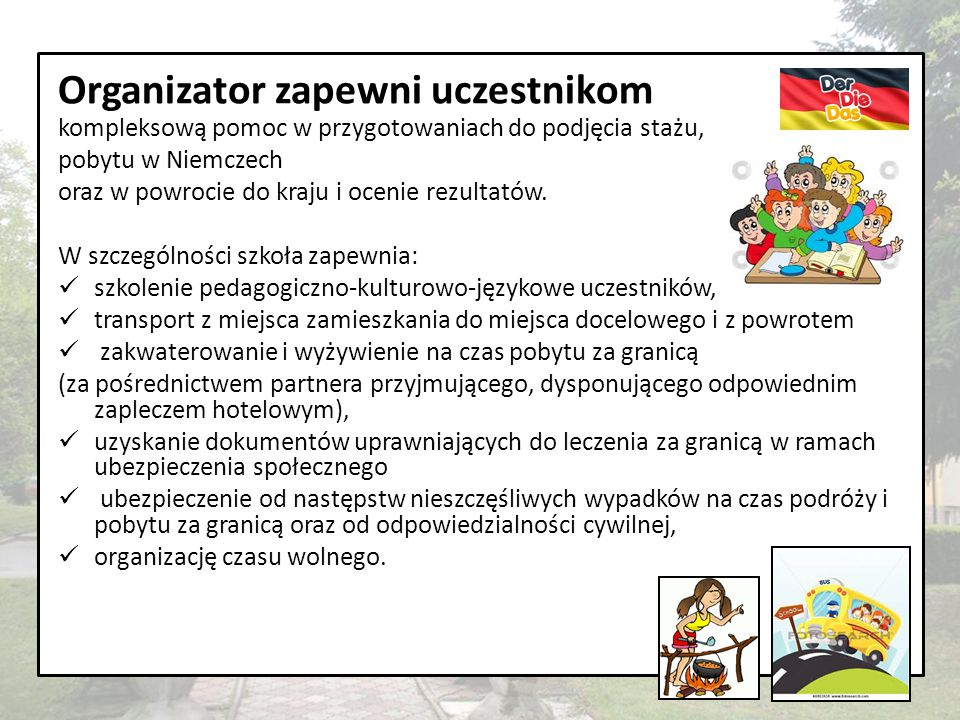 Organizator zapewni uczestnikom kompleksową pomoc w przygotowaniach do podjęcia stażu, pobytu w Niemczech oraz w powrocie do kraju i ocenie rezultatów.