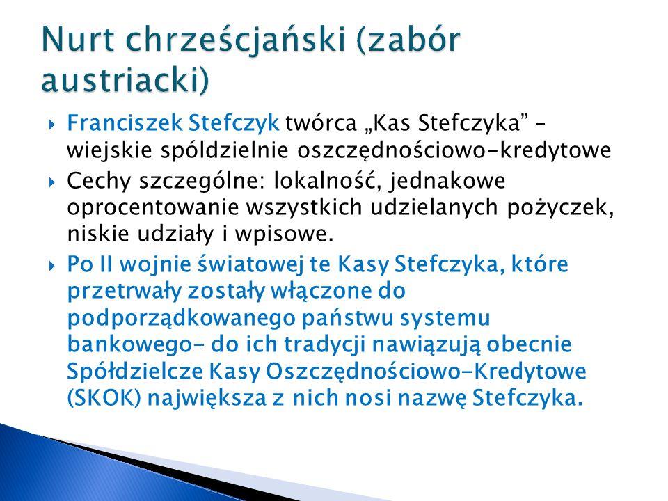""" Franciszek Stefczyk twórca """"Kas Stefczyka"""" – wiejskie spóldzielnie oszczędnościowo-kredytowe  Cechy szczególne: lokalność, jednakowe oprocentowanie"""
