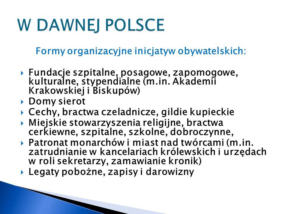 Formy organizacyjne inicjatyw obywatelskich:  Fundacje szpitalne, posagowe, zapomogowe, kulturalne, stypendialne (m.in. Akademii Krakowskiej i Biskup