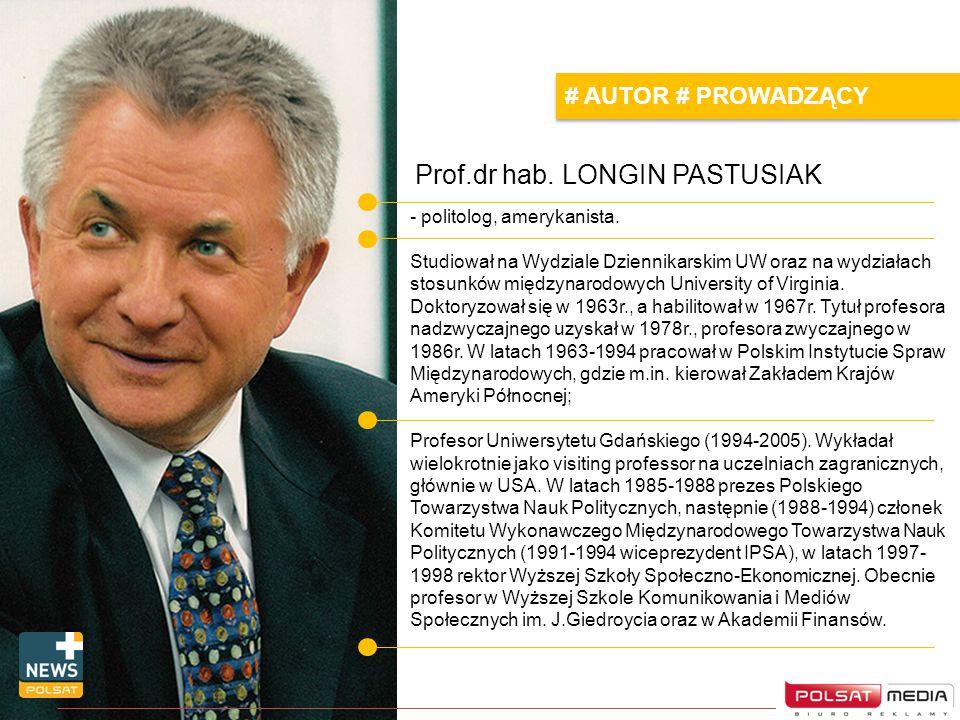 Prof.dr hab. LONGIN PASTUSIAK # AUTOR # PROWADZĄCY - politolog, amerykanista. Studiował na Wydziale Dziennikarskim UW oraz na wydziałach stosunków mię