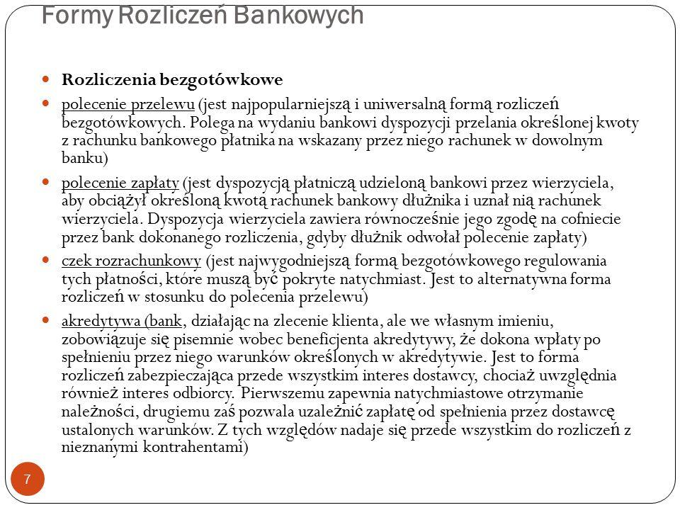 Formy Rozliczeń Bankowych Rozliczenia bezgotówkowe polecenie przelewu (jest najpopularniejsz ą i uniwersaln ą form ą rozlicze ń bezgotówkowych. Polega
