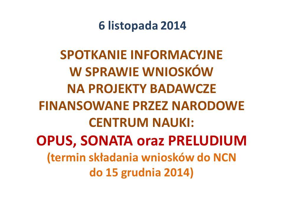 SPOTKANIE INFORMACYJNE W SPRAWIE WNIOSKÓW NA PROJEKTY BADAWCZE FINANSOWANE PRZEZ NARODOWE CENTRUM NAUKI: OPUS, SONATA oraz PRELUDIUM (termin składania wniosków do NCN do 15 grudnia 2014) 6 listopada 2014