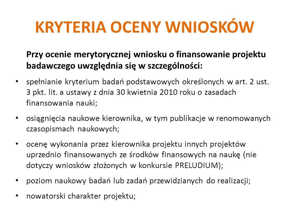 KRYTERIA OCENY WNIOSKÓW Przy ocenie merytorycznej wniosku o finansowanie projektu badawczego uwzględnia się w szczególności: spełnianie kryterium badań podstawowych określonych w art.